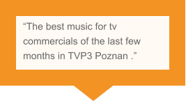 """The best music for tv commercials of the last few months in TVP3 Poznan ."""